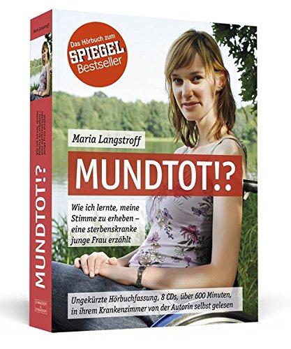 Mundtot!? - Das Hörbuch zum SPIEGEL-Bestseller: Wie ich lernte, meine Stimme zu erheben - eine sterbenskranke junge Frau erzählt | In ihrem Krankenzimmer von der Autorin selbst gelesen