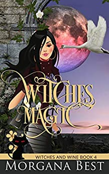 Witches' Magic: Cozy Mystery (Witches and Wine Book 4) by [Morgana Best]