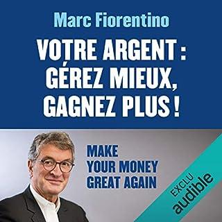 Votre argent : Gérez mieux, gagnez plus !                   De :                                                                                                                                 Marc Fiorentino                               Lu par :                                                                                                                                 Marie-Christine Letort                      Durée : 5 h et 48 min     10 notations     Global 4,0