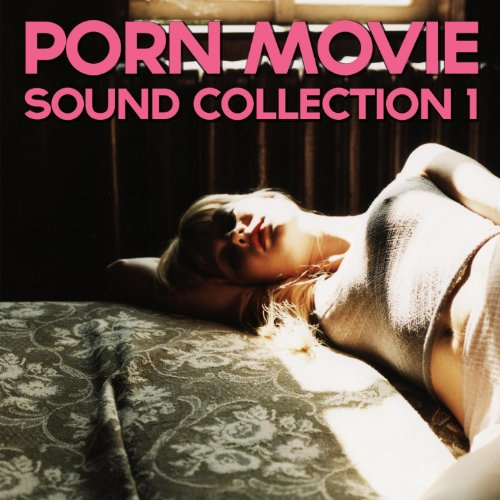 Porn Movie Sound Collection 1 (Porn, Sound Effects, Adult Fx, Sex Sounds, Porn Audio Tracks, Women Orgasm, Hot, 2011, Fingering, Lesbian, Orgasm) [Explicit]