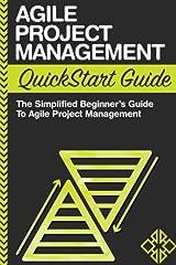 Agile Project Management QuickStart Guide: A Simplified Beginners Guide To Agile Project Management Paperback