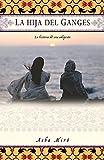 La Hija Del Ganges: La historia de una adopción (A Memoir) (Spanish Edition)