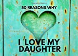 50 Reasons Why I Love My Daughter: Personalized Prompt Writing Book