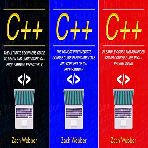 C++: The Complete 3 Books in 1 for Beginners, Intermediate and 21 Sample Codes and Advance Crash Course Guide in C++ Programming Titelbild