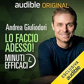Lo faccio adesso!     Minuti efficaci               Di:                                                                                                                                 Andrea Giuliodori                               Letto da:                                                                                                                                 Andrea Giuliodori                      Durata:  54 min     360 recensioni     Totali 4,7