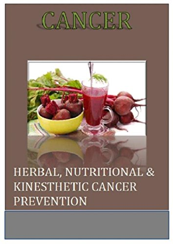 Cancer: Herbal, Nutritional & Kinesthetic Cancer Prevention (Cancer Cure, Herbal Solution, Cancer Prevent, Delay and Treat Cancer) by [Pete Samonis, Herb Samonis]