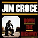 Down the Highway by Jim Croce