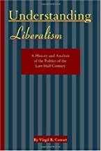 Understanding Liberalism: A History and Analysis of the Politics of the Last Half-Century