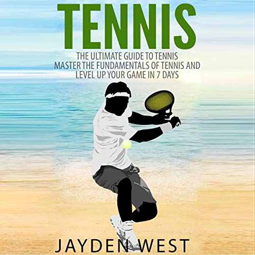 Tennis: The Ultimate Guide to Tennis     Master the Fundamentals of Tennis and Level Up Your Game in 7 Days              De :                                                                                                                                 Jayden West                               Lu par :                                                                                                                                 Trevor Clinger                      Durée : 1 h et 4 min     Pas de notations     Global 0,0