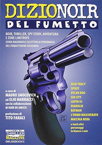 DizioNoir del fumetto. Noir, thriller, spy story, avventura e zone limitrofe. Guida ragionata e selettiva ai personaggi dell'inquietudine disegnata