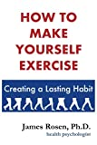 How To Make Yourself Exercise: Creating a Lasting Habit