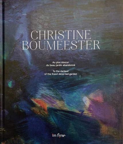 Christine Boumeester : Au plus obscur du beau jardin abandonné (MONOGRAPHIE CATALOGUE)