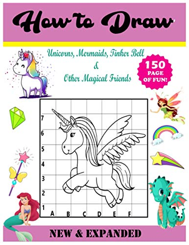 How to Draw Unicorns, Mermaids, Tinker Bell and Other Magical Friends: Easy Techniques and Step-by-Step Drawing and Activity Book for Kids to Learn to Draw Cute Stuff