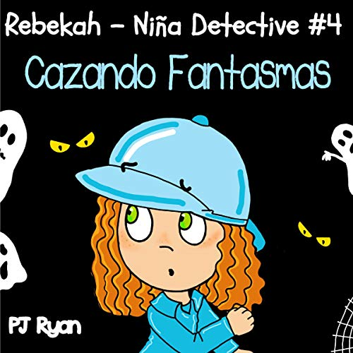 Rebekah - Niña Detective #4: Cazando Fantasmas [Rebekah - Girl Detective #4: Ghost Hunting] audiobook cover art