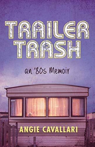 Book: Trailer Trash - an '80s Memoir by Angie Cavallari