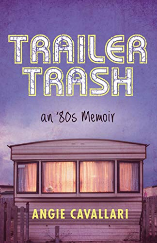 Trailer Trash: an '80s Memoir