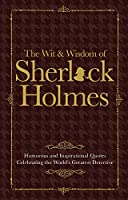 The Wit & Wisdom of Sherlock Holmes: Humorous and Inspirational Quotes Celebrating the World's Greatest Detective