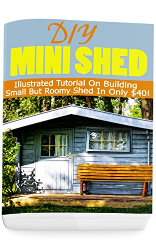 DIY Mini Shed: Illustrated Tutorial On Building Small But Roomy Shed In Only $40!: (Shed Plan Book, How To Build A Shed) (Plans For Building A Shed, Woodworking Project Plans Book 1) by [Alex Castle]
