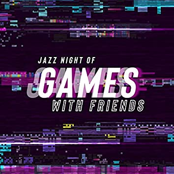 Jazz Night of Games with Friends - Pleasure Time and a Lot of Fun