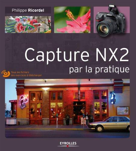 Capture NX2 par la pratique: Tous les fichiers des exercices à télécharger gratuitement (French Edition)