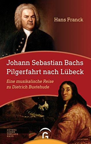 Johann Sebastian Bachs Pilgerfahrt nach Lübeck: Eine musikalische Reise zu Dietrich Buxtehude