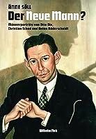 Der Neue Mann?: Maennerportraets von Otto Dix, Christian Schad und Anton Raederscheidt