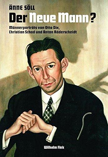 Der Neue Mann?: Männerporträts von Otto Dix, Christian Schad und Anton Räderscheidt