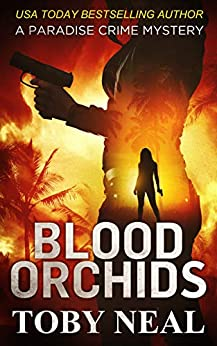 Blood Orchids (Paradise Crime Mysteries, Book 1) by [Toby Neal]