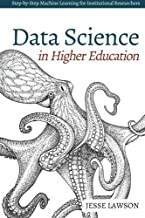 Data Science in Higher Education: A Step-by-Step Introduction to Machine Learning for Institutional Researchers
