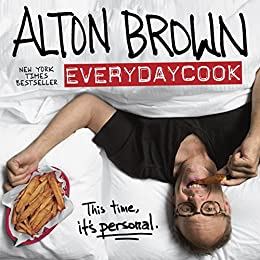 [Alton Brown]のAlton Brown: EveryDayCook: A Cookbook (English Edition)