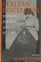 Italian Socialism: Between Politics and History