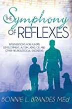 The Symphony of Reflexes: Interventions for Human Development, Autism, ADHD, CP, and Other Neurological Disorders