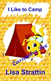 I Like to Camp (Cassandra Bee Picture Book Series)