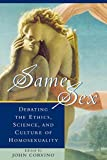Same Sex: Debating the Ethics, Science, and Culture of Homosexuality (Studies in Social, Political, and Legal Philosophy)