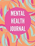 Mental Health Journal: Mindfulness Journal for Anxiety, PTSD and Depression Workbook, Daily mental health tracker, Set Goals, Promote Positive Thinking & Gratitude, Self Care Diary Journal Notebook
