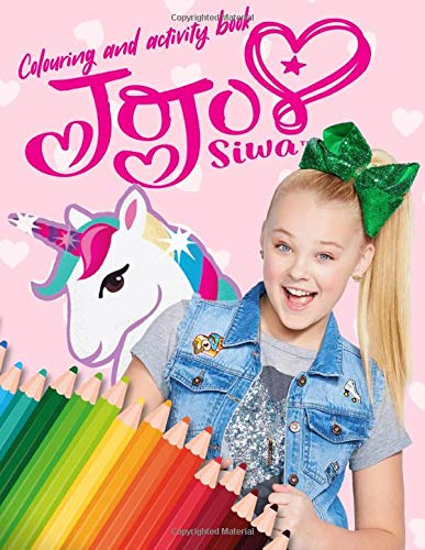 Jojo Siwa Colouring and Activity Book: Great Colouring Books for Kids of all ages and Jojo Siwa Fans