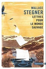 Lettres pour le monde sauvage par Wallace Stegner