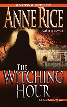 The Witching Hour (Lives of Mayfair Witches Book 1) by [Anne Rice]