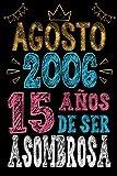 Agosto De 2006, 15 Años De ser Asombrosa: Regalo de cumpleaños de 15 años para niñas Chica Chico niños, cuaderno de cumpleaños 15 años, 15.24x22.86 cm