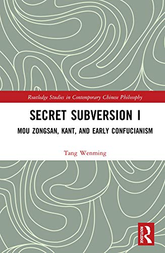 Secret Subversion I: Mou Zongsan, Kant, and Early Confucianism (Routledge Studies in Contemporary Chinese Philosophy) (English Edition)