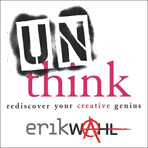 Unthink     Rediscover Your Creative Genius              By:                                                                                                                                 Erik Wahl                               Narrated by:                                                                                                                                 Erik Wahl,                                                                                        Tasha Wahl                      Length: 4 hrs and 47 mins     1 rating     Overall 5.0