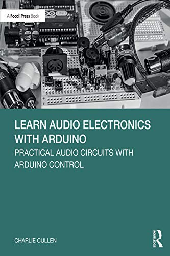 Learn Audio Electronics with Arduino: Practical Audio Circuits with Arduino Control (English Edition)