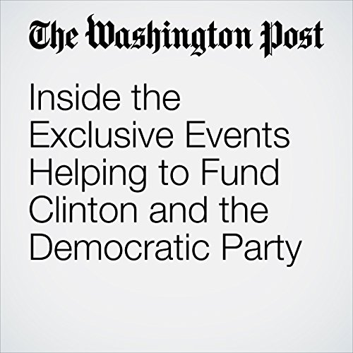 Inside the Exclusive Events Helping to Fund Clinton and the Democratic Party cover art
