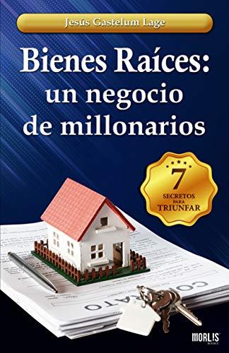 Bienes Raíces: un negocio de millonarios: Los 7 secretos eBook: Gastelum Lage, Jesús: Amazon.es: Tienda Kindle
