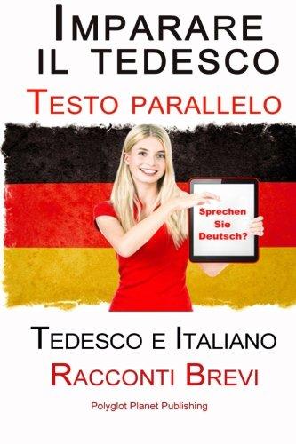 Imparare il tedesco - Testo parallelo - Racconti Brevi (Tedesco e Italiano) Bili