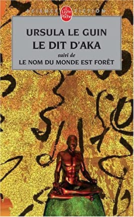 Le Dit dAka : Suivi de Le nom du monde est forêt et de Malaise dans la science-fiction américaine