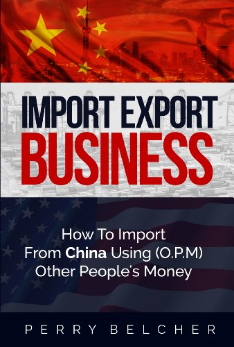 Import Export Business Plan: How To Import From China Using Other Peoples Money (English Edition)