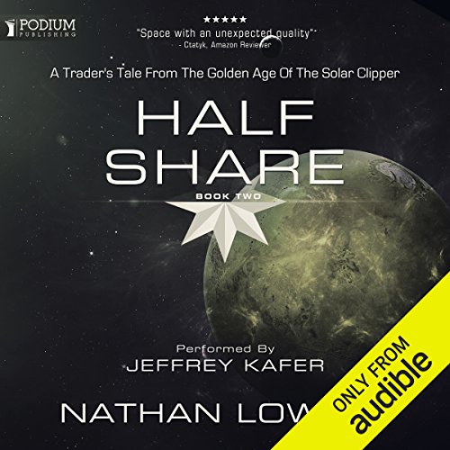 Half Share     A Trader's Tale from the Golden Age of the Solar Clipper, Book 2              By:                                                                                                                                 Nathan Lowell                               Narrated by:                                                                                                                                 Jeffrey Kafer                      Length: 7 hrs and 36 mins     548 ratings     Overall 4.6
