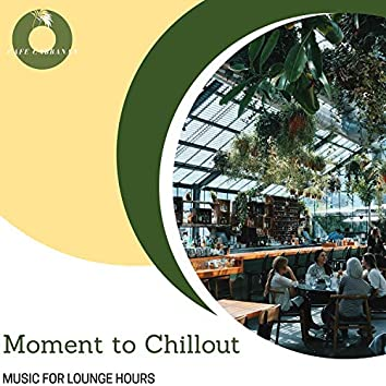 Moment To Chillout - Music For Lounge Hours