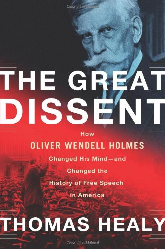 Download The Great Dissent: How Oliver Wendell Holmes Changed His Mind--and Changed the History of Free Speech in America 0805094563